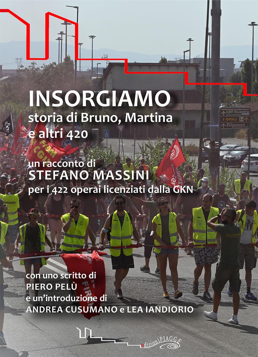 INSORGIAMO storia di Bruno, Martina e altri 420 un racconto di STEFANO MASSINI per i 422 operai licenziati dalla GKN